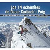 Los 14 ochomiles de Òscar Cadiach i Puig : treinta y cinco años en las cumbres más altas de la Tierra sin oxígeno adicional (Otros Naturaleza)