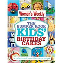 The Bumper Book of Kids' Birthday Cakes: Hundreds of triple-tested cake decorating ideas to make every party memorable, for boys and girls, from ... and teenagers (The Australian Women's Weekly) by The Australian Women's Weekly (2013) Hardcover