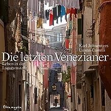 Die letzten Venezianer: Leben in der Lagunenstadt