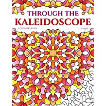 Through the Kaleidoscope Colouring Book: 50 Abstract Symmetrical Pattern Designs