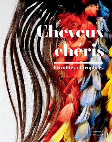 Cheveux chéris : Frivolités et trophées, Exposition au Musée du quai Branly du 18 septembre 2012 au 14 juillet 2013
