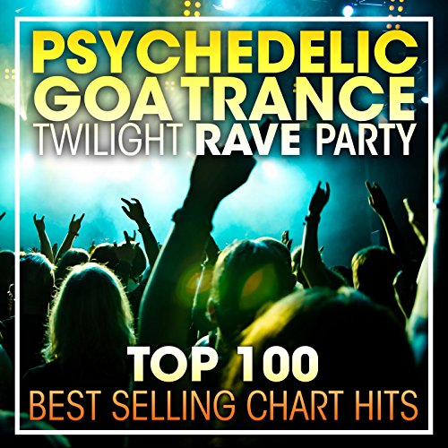 Psychedelic Goa Trance Twilight Rave Party Top 100 Best Selling Chart Hits + DJ Mix