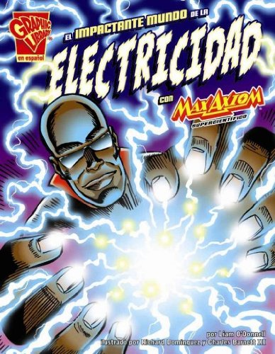 El Impactante Mundo de la Electricidad Con Max Axiom, Supercientífico (Graphic Library (Spanish): Ciencia Grafica) por Liam O'Donnell