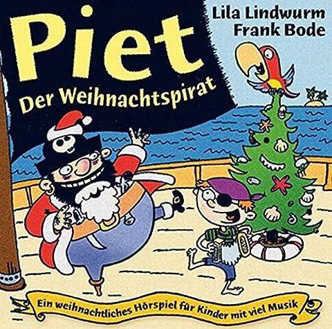 Lila Lindwurm / Frank Bode - Piet, der Weihnachtspirat: Ein weihnachtliches Hörspiel für Kinder mit viel Musik
