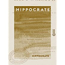 Hippocrate: Le serment - La loi - De l'art - Du médecin - Prorrhétique - Le pronostic…