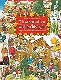 Wir warten auf den Weihnachtsmann: Das große Weihnachtswimmelbuch