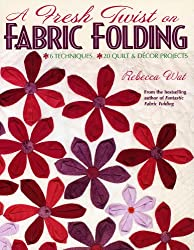 A Fresh Twist on Fabric Folding: 6 Techniques - 20 Quilt and Decor Projects