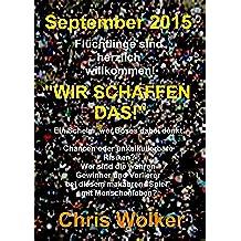 """September 2015   Flüchtlinge sind  herzlich  willkommen!  """"WIR SCHAFFEN DAS!"""": Ein Schelm, wer Böses dabei denkt.  Chancen oder unkalkulierbare  Risiken? ...  Gewinner und Verlierer (German Edition)"""