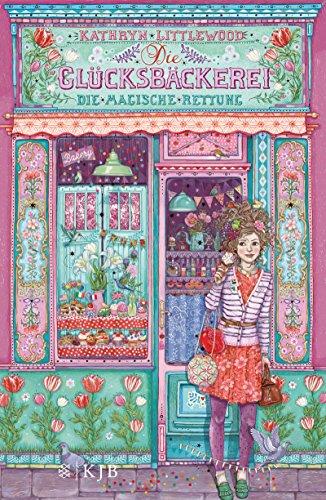 Die Glücksbäckerei - Die magische Rettung Rose Muffin