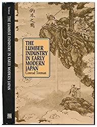 The Lumber Industry in Early Modern Japan by Conrad Totman (1995-03-02)