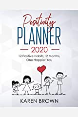 Positivity Planner 2020: 12 Positive Habits, 12 Months, One happier you - Desktop size. More space for those who want it. Paperback