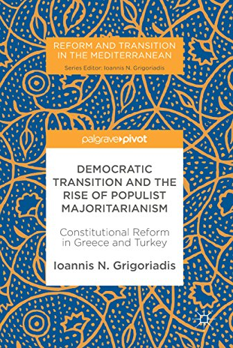 Democratic Transition and the Rise of Populist Majoritarianism: Constitutional Reform in Greece and Turkey (Reform and Transition in the Mediterranean)