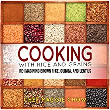 Cooking with Rice and Grains: Re-Imagining Brown Rice, Quinoa, and Lentils (Rice Cookbook, Quinoa Cookbook, Lentil Cookbook, Quinoa Recipes, Lentil Recipes Book 1) (English Edition)