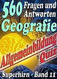 560 Fragen und Antworten - Geografie - Reihe SUPERHIRN, Allgemeinbildung Band 11: Erdkundefragen total gemischt, Länder, Flüsse, Städte, Berge, Erdteile, ... (Allgemeinwissen erweitern mit - SUPERHIRN)