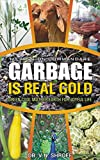 Garbage Is Real Gold: Grow Vegetables without Poisonous Chemicals