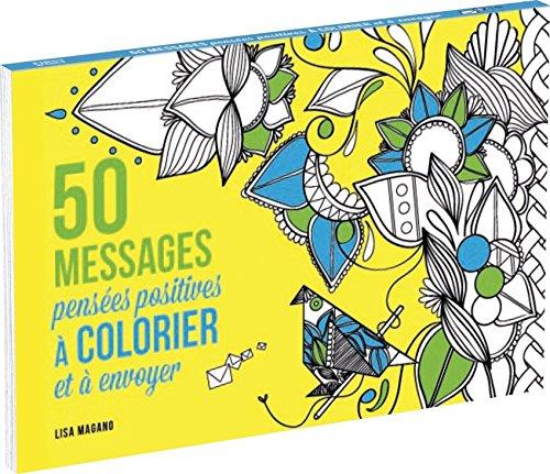 50 messages de pensées positives à colorier : Et à envoyer par Lisa Magano