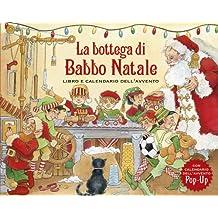 La bottega di Babbo Natale. Libro e calendario dell'Avvento. Libro pop-up. Ediz. illustrata