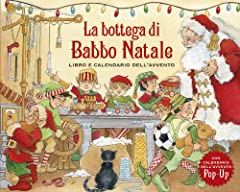 Idea Regalo - La bottega di Babbo Natale. Libro e calendario dell'Avvento. Libro pop-up. Ediz. illustrata