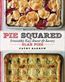 Pie Squared: Irresistibly Easy Sweet and Savory Slab Pies