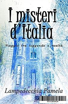 I misteri d' Italia: Viaggio tra leggenda e realtà di [Lampedecchia, Pamela]