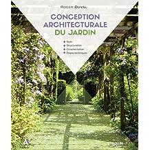 Conception architecturale du jardin: Style - Structuration - Ornementation - Étapes techniques