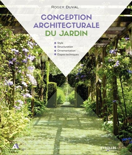 Conception architecturale du jardin: Style - Structuration - Ornementation - Étapes techniques