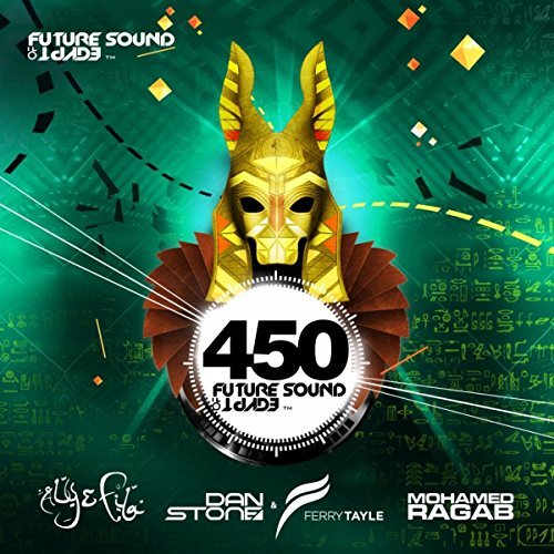 Future Sound of Egypt 450, mixed by Aly & Fila, Dan Stone & Ferry Tayle, Mohamed - Egypt Of Sound Future
