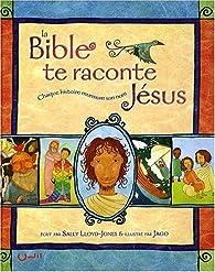 La Bible te raconte Jésus par Sally Lloyd-Jones