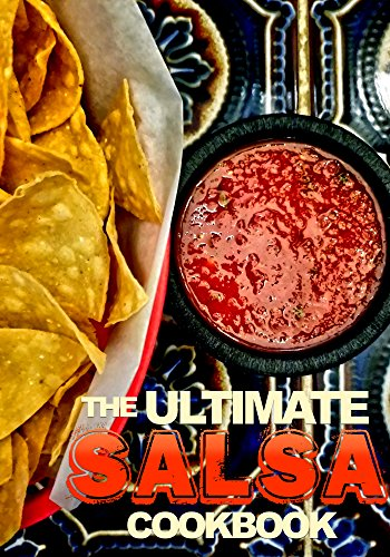 THE ULTIMATE SALSA COOKBOOK: Delicious, Fun Recipes For Your Next Party (English Edition)
