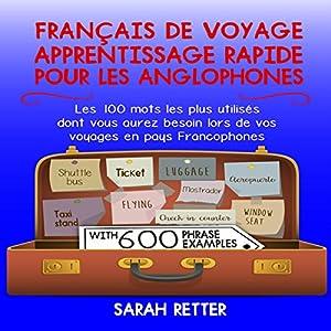 Français de Voyage: Apprentissage Rapide pour les Anglophones: Les 100 Mots les plus Utilisés Dont Vous Aurez Besoin Lors de Vos Voyages en Pays Francophones