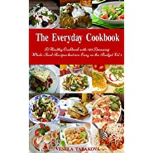The Everyday Cookbook: A Healthy Cookbook with 130 Amazing Whole-Food Recipes that are Easy on the Budget Vol. 2 (Free Gift): Breakfast, Lunch and Dinner ... Cooking and Eating) (English Edition)