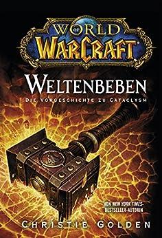 World of Warcraft: Weltenbeben - Die Vorgeschichte zu Cataclysm: Roman zum Game