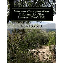 Workers Compensation Information The Lawyers Don't Tell: You Need To Know by Paul Gold (2013-06-02)