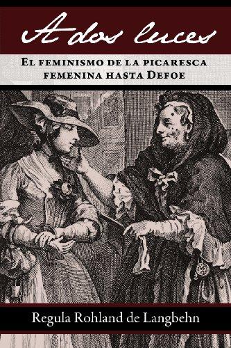 A DOS Luces. El Feminismo de La Picaresca Femenina Hasta Defoe (Juan de La Cuesta. Hispanic Monographs) por Regula Rohland De Langbehn