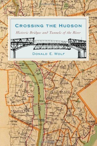 Crossing the Hudson: Historic Bridges and Tunnels of the River (Rivergate Books (Hardcover)) by Mr. Donald Wolf (2010-05-15)