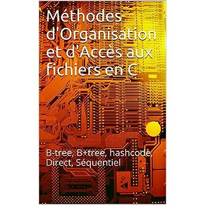 Méthodes d'Organisation et d'Accès aux fichiers en C: B-tree, B+tree, hashcode, Direct, Séquentiel