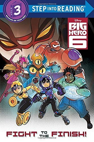 Big Hero 6: Fight to the Finish! (Step Into Reading: A Step 3 Book) by Bill Scollon (2014-09-23)