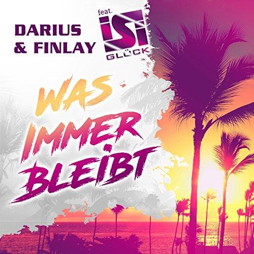 Darius & Finlay feat. Isi Glück-Was Immer Bleibt