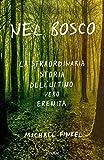 Scarica Libro Nel bosco La straordinaria storia dell ultimo vero eremita (PDF,EPUB,MOBI) Online Italiano Gratis