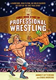 The Comic Book Story of Professional Wrestling: A Hardcore, High-Flying, No-Holds-Bar...
