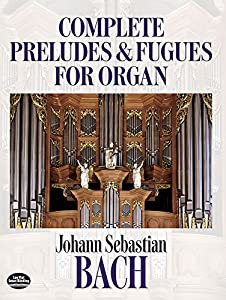 Complete Preludes and Fugues for Organ: Bach (Dover Music for Organ)