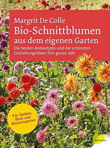 hundeinfo24.de Bio-Schnittblumen aus dem eigenen Garten: Die besten Anbautipps und die schönsten Gestaltungsideen fürs ganze Jahr. Für Balkon, Beet und Blumengarten