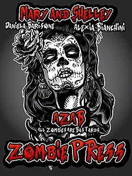 A.Z.A.B. - All Zombie Are Bastards: Zombie Press di [Bianchini, Alexia, Barisone, Daniela]
