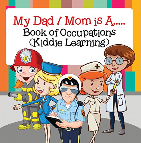 My Dad,  My Mom is A.. : Book of Occupations (Kiddie Learning): Career Books for Kids (Children's Career Books) (English Edition) por Baby Professor