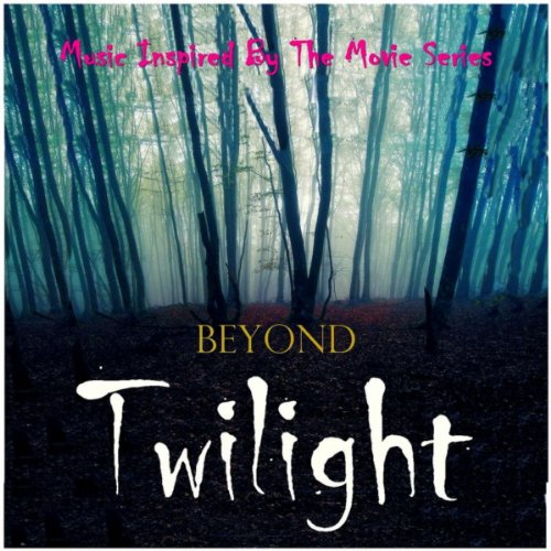 Beyond Twilight (Music Inspired By the Film Series) - Music Twilight