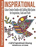 Inspirational Adult Colouring Book: Colour Creative Doodles with Uplifting Bible Quotes for Inspiration, Calm and Faith - The Gift of Colouring: Volume 1 (Inspirational Colouring Books for Adults)