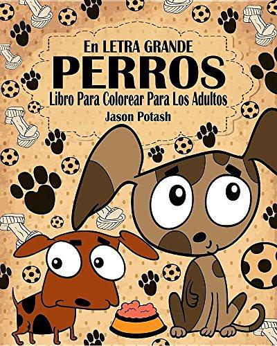 Descargar Libro Perros Libro Para Colorear Para Los Adultos ( En Letra Grande ) de Jason Potash