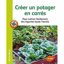 Créer un potager en carrés. Pour cultiver facilement des légumes toute l'année