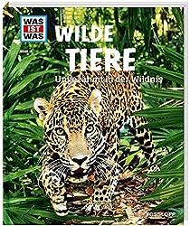 WAS IST WAS Band 13 Wilde Tiere. Ungezähmt in der Wildnis (WAS IST WAS Sachbuch, Band 13)