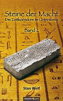 Steine der Macht - Band 2: Die Zeitkorridore im Untersberg von [Wolf, Stan]